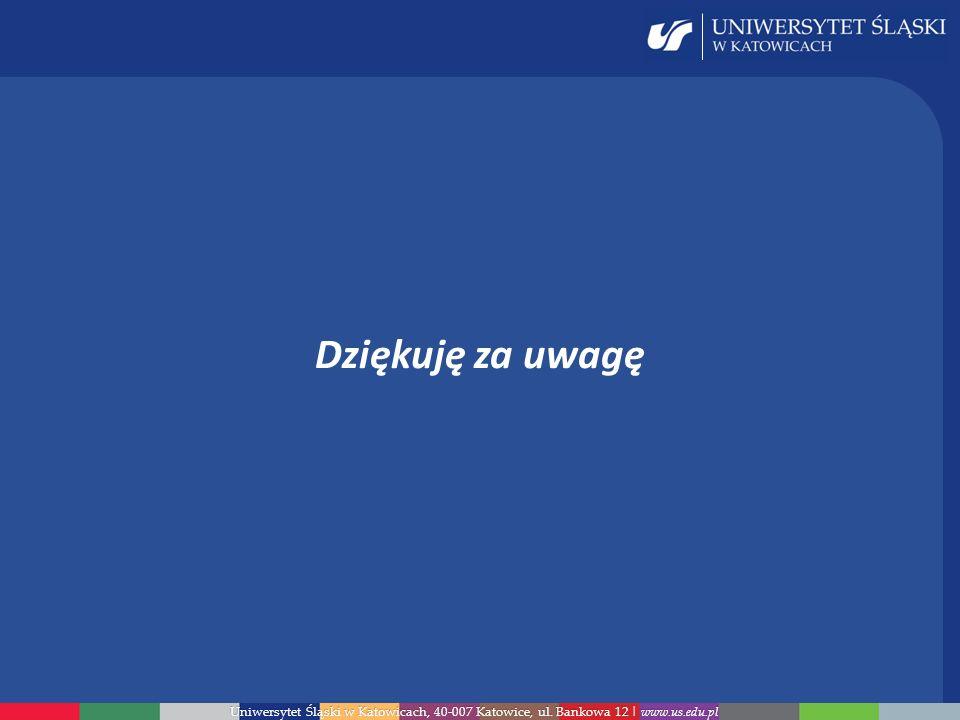 Uniwersytet Śląski w Katowicach, 40-007 Katowice, ul. Bankowa 12 | www.us.edu.pl Dziękuję za uwagę