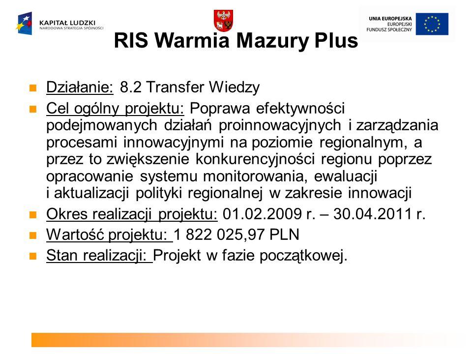 RIS Warmia Mazury Plus Działanie: 8.2 Transfer Wiedzy Cel ogólny projektu: Poprawa efektywności podejmowanych działań proinnowacyjnych i zarządzania p
