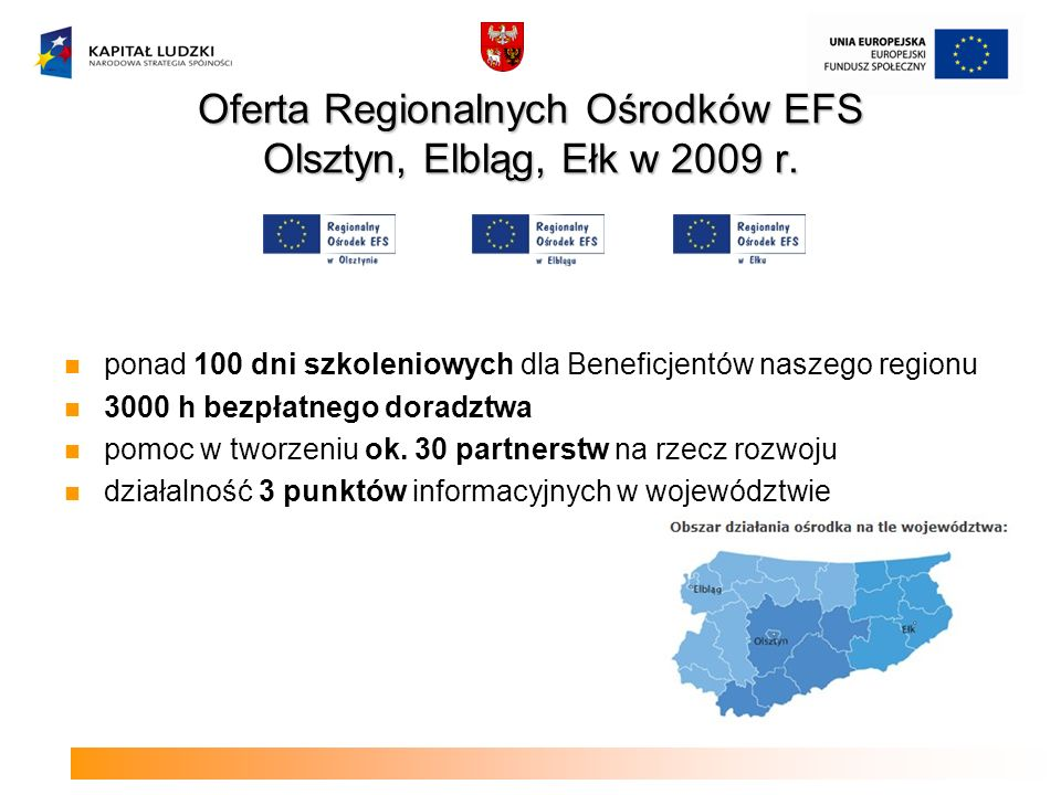 Oferta Regionalnych Ośrodków EFS Olsztyn, Elbląg, Ełkw 2009 r. Oferta Regionalnych Ośrodków EFS Olsztyn, Elbląg, Ełk w 2009 r. ponad 100 dni szkolenio
