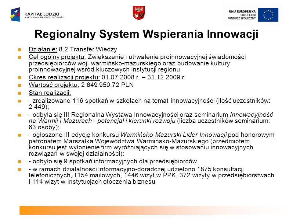RIS Warmia Mazury Plus Działanie: 8.2 Transfer Wiedzy Cel ogólny projektu: Poprawa efektywności podejmowanych działań proinnowacyjnych i zarządzania procesami innowacyjnymi na poziomie regionalnym, a przez to zwiększenie konkurencyjności regionu poprzez opracowanie systemu monitorowania, ewaluacji i aktualizacji polityki regionalnej w zakresie innowacji Okres realizacji projektu: 01.02.2009 r.