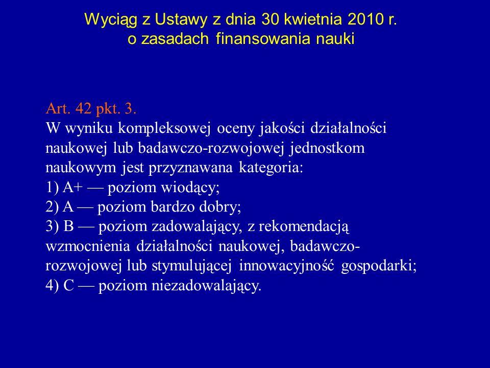 Art. 42 pkt. 3. W wyniku kompleksowej oceny jakości działalności naukowej lub badawczo-rozwojowej jednostkom naukowym jest przyznawana kategoria: 1) A