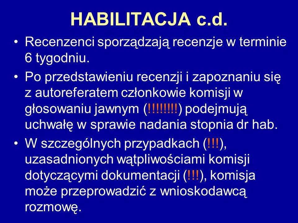 HABILITACJA c.d. Recenzenci sporządzają recenzje w terminie 6 tygodniu. Po przedstawieniu recenzji i zapoznaniu się z autoreferatem członkowie komisji