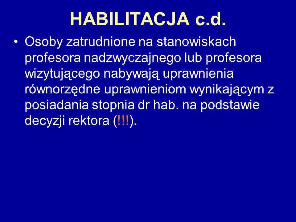 HABILITACJA c.d. Osoby zatrudnione na stanowiskach profesora nadzwyczajnego lub profesora wizytującego nabywają uprawnienia równorzędne uprawnieniom w