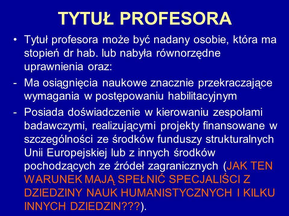 TYTUŁ PROFESORA Tytuł profesora może być nadany osobie, która ma stopień dr hab. lub nabyła równorzędne uprawnienia oraz: -Ma osiągnięcia naukowe znac