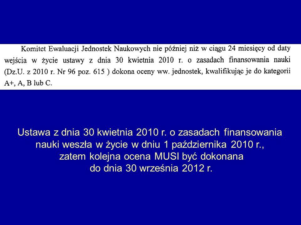 Ustawa z dnia 30 kwietnia 2010 r. o zasadach finansowania nauki weszła w życie w dniu 1 października 2010 r., zatem kolejna ocena MUSI być dokonana do