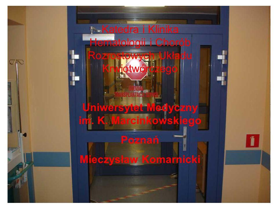 Katedra i Klinika Hematologii i Chorób Rozrostowych Układu Krwiotwórczego Uniwersytet Medyczny im. K. Marcinkowskiego Poznań Mieczysław Komarnicki