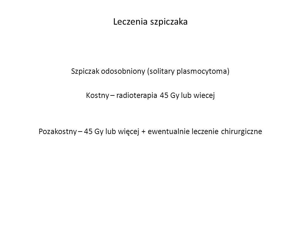 Leczenia szpiczaka Szpiczak odosobniony (solitary plasmocytoma) Kostny – radioterapia 45 Gy lub wiecej Pozakostny – 45 Gy lub więcej + ewentualnie lec