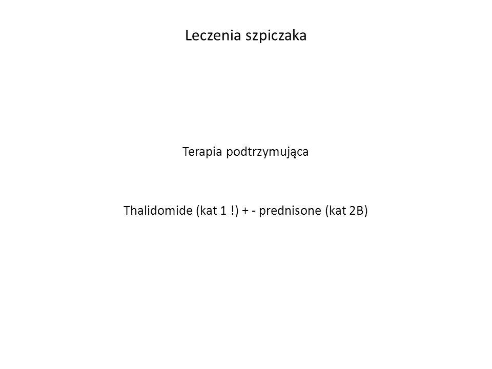 Leczenia szpiczaka Terapia podtrzymująca Thalidomide (kat 1 !) + - prednisone (kat 2B)