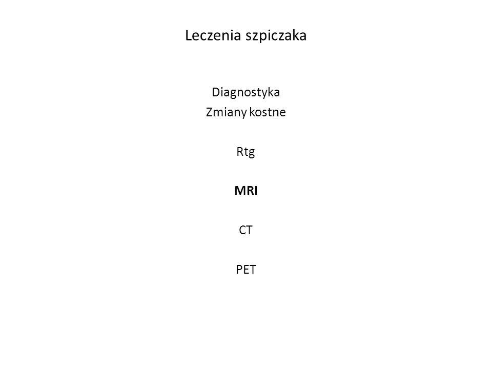 Leczenia szpiczaka Diagnostyka Zmiany kostne Rtg MRI CT PET