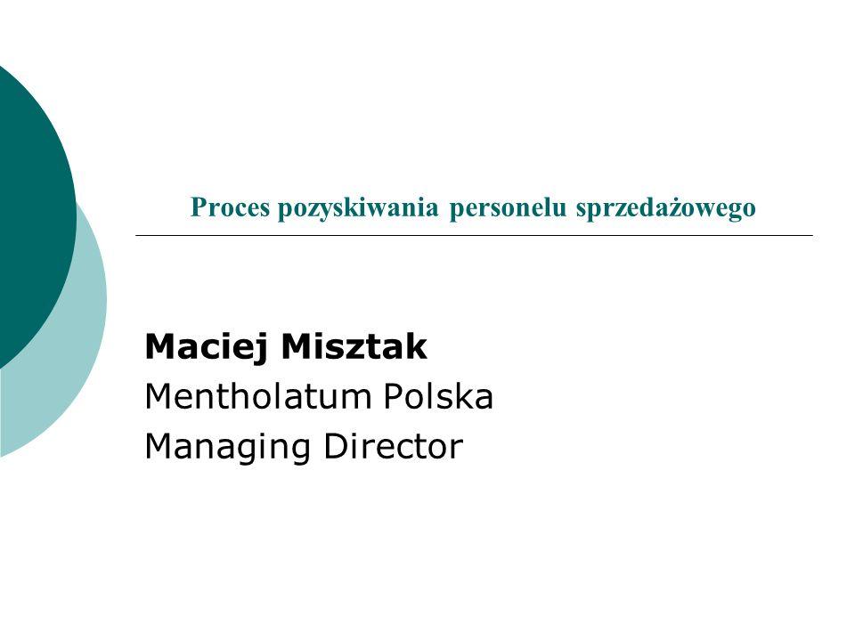 Proces pozyskiwania personelu sprzedażowego Maciej Misztak Mentholatum Polska Managing Director