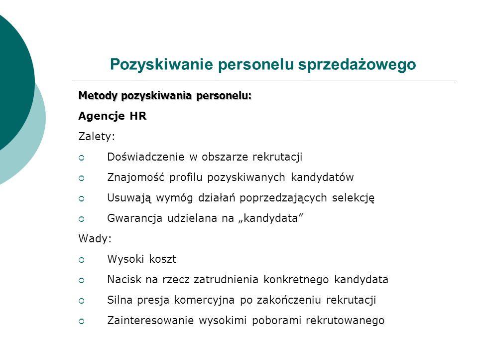 Pozyskiwanie personelu sprzedażowego Metody pozyskiwania personelu: Agencje HR Zalety: Doświadczenie w obszarze rekrutacji Znajomość profilu pozyskiwa