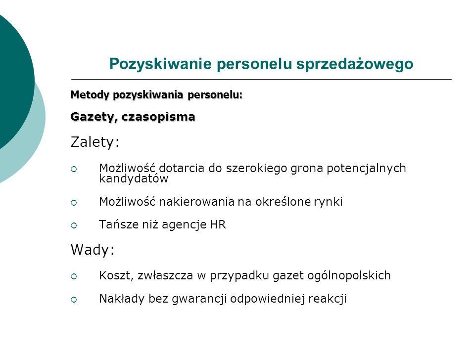 Pozyskiwanie personelu sprzedażowego Metody pozyskiwania personelu: Gazety, czasopisma Zalety: Możliwość dotarcia do szerokiego grona potencjalnych ka