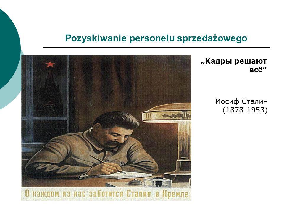 Pozyskiwanie personelu sprzedażowego Кадры pешают всё Иосиф Сталин (1878-1953)