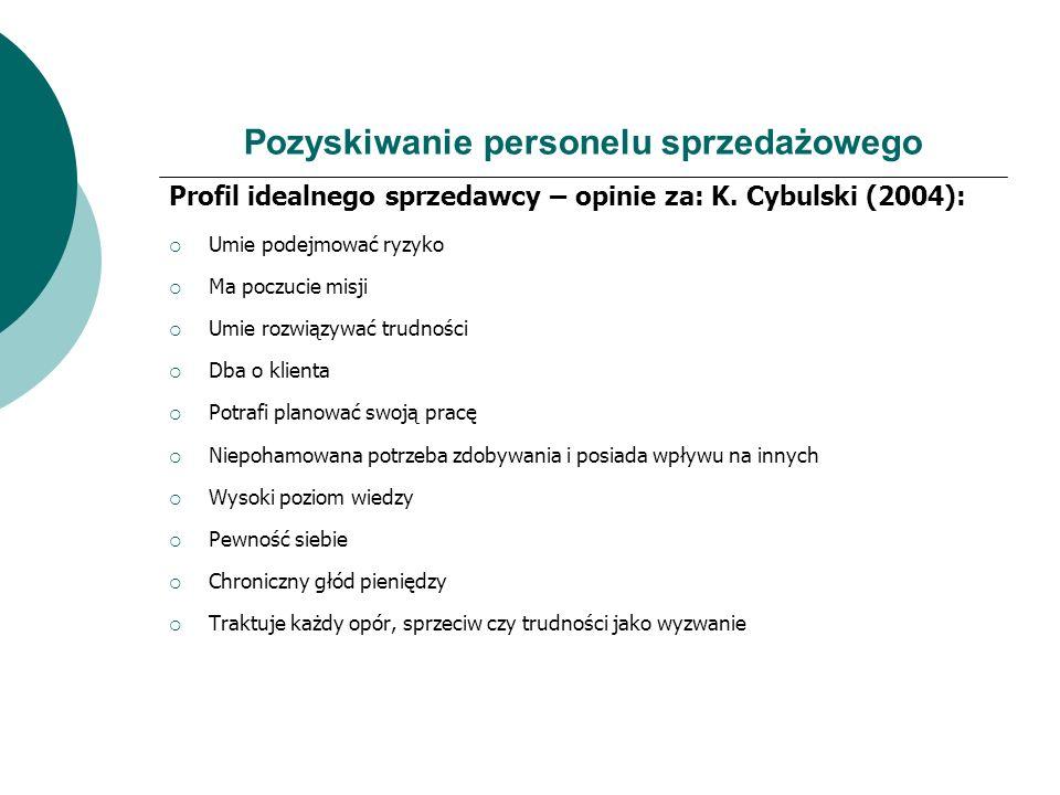 Pozyskiwanie personelu sprzedażowego Profil idealnego sprzedawcy – opinie za: K. Cybulski (2004): Umie podejmować ryzyko Ma poczucie misji Umie rozwią