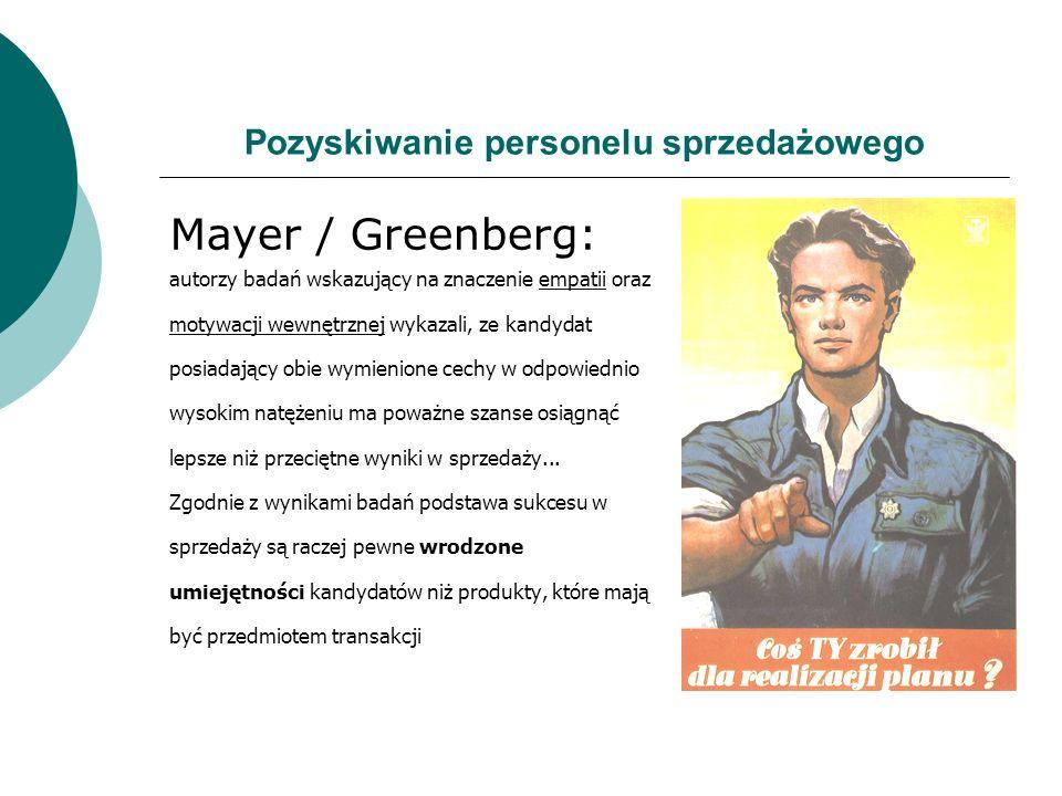 Pozyskiwanie personelu sprzedażowego Mayer / Greenberg: autorzy badań wskazujący na znaczenie empatii oraz motywacji wewnętrznej wykazali, ze kandydat