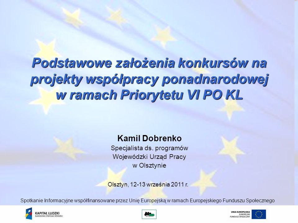 Podstawowe założenia konkursów na projekty współpracy ponadnarodowej w ramach Priorytetu VI PO KL Kamil Dobrenko Specjalista ds.