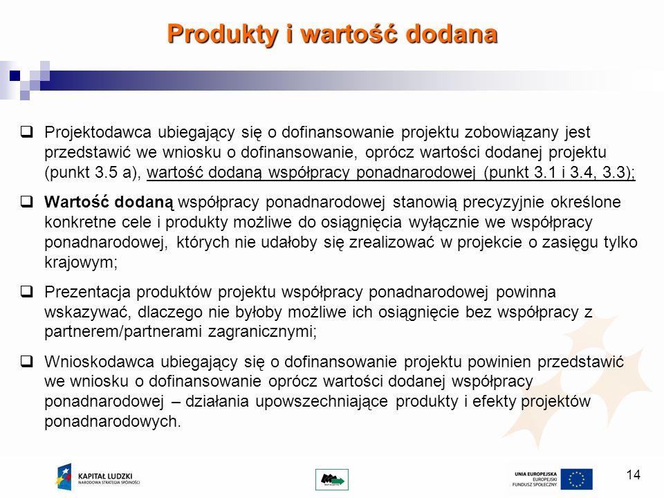 14 Projektodawca ubiegający się o dofinansowanie projektu zobowiązany jest przedstawić we wniosku o dofinansowanie, oprócz wartości dodanej projektu (