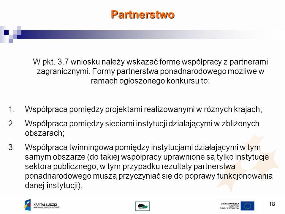 18 W pkt. 3.7 wniosku należy wskazać formę współpracy z partnerami zagranicznymi. Formy partnerstwa ponadnarodowego możliwe w ramach ogłoszonego konku