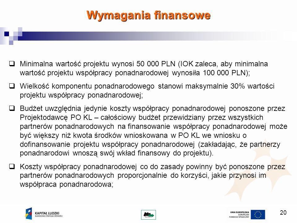 20 Minimalna wartość projektu wynosi 50 000 PLN (IOK zaleca, aby minimalna wartość projektu współpracy ponadnarodowej wynosiła 100 000 PLN); Wielkość