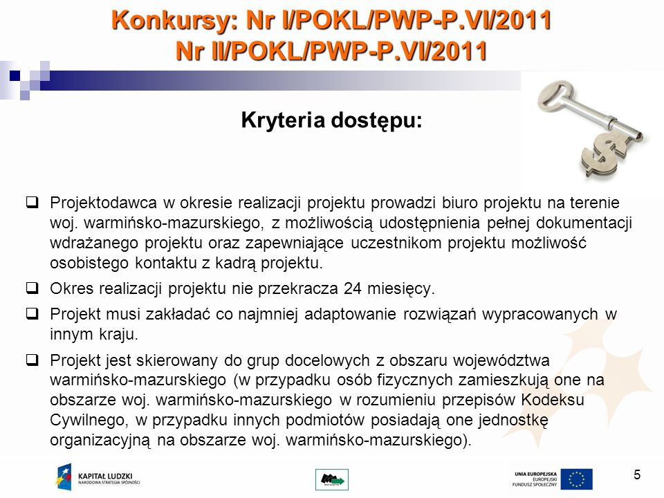 6 Konkurs zamknięty – wyodrębnione projekty współpracy ponadnarodowej lub projekty z komponentem ponadnarodowym 3 500 000 PLN Dostępne środki – 3 500 000 PLN; Nabór wniosków: 21 października – 20 listopada 2011 r.