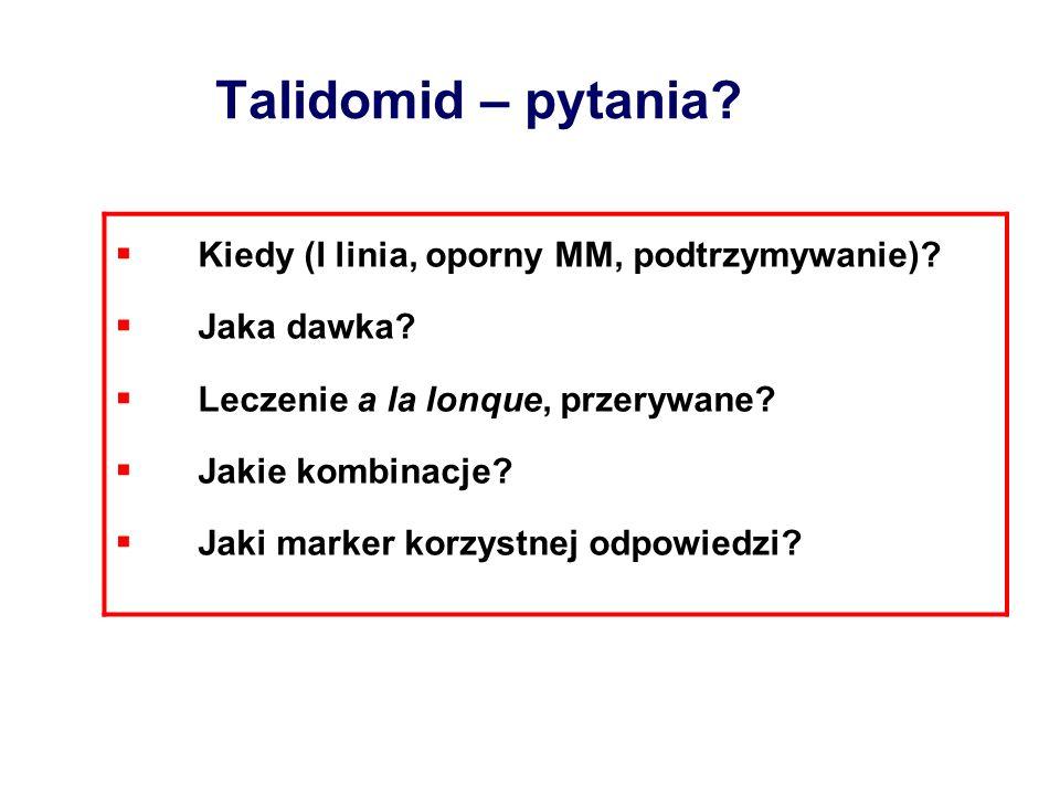 Talidomid – pytania? Kiedy (I linia, oporny MM, podtrzymywanie)? Jaka dawka? Leczenie a la lonque, przerywane? Jakie kombinacje? Jaki marker korzystne