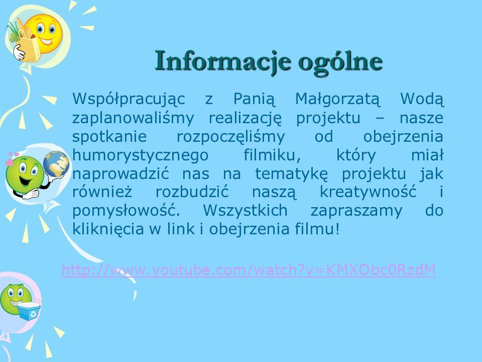 Informacje ogólne Informacje ogólne Współpracując z Panią Małgorzatą Wodą zaplanowaliśmy realizację projektu – nasze spotkanie rozpoczęliśmy od obejrzenia humorystycznego filmiku, który miał naprowadzić nas na tematykę projektu jak również rozbudzić naszą kreatywność i pomysłowość.