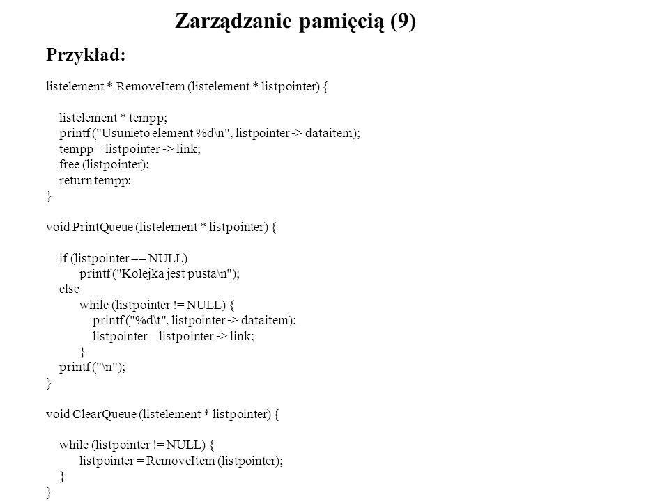 Przykład: listelement * RemoveItem (listelement * listpointer) { listelement * tempp; printf (