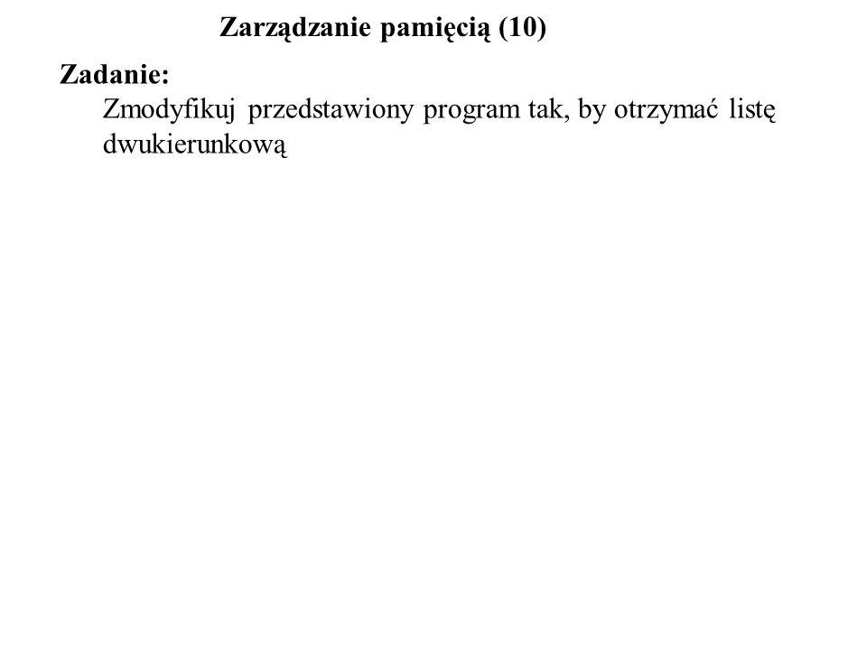 Zadanie: Zmodyfikuj przedstawiony program tak, by otrzymać listę dwukierunkową Zarządzanie pamięcią (10)