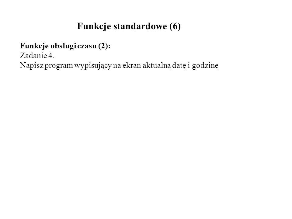 Funkcje obsługi czasu (2): Zadanie 4. Napisz program wypisujący na ekran aktualną datę i godzinę Funkcje standardowe (6)