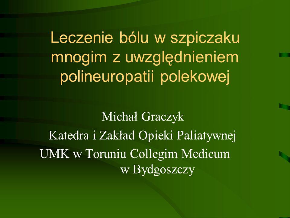 Leczenie bólu w szpiczaku mnogim z uwzględnieniem polineuropatii polekowej Michał Graczyk Katedra i Zakład Opieki Paliatywnej UMK w Toruniu Collegim M