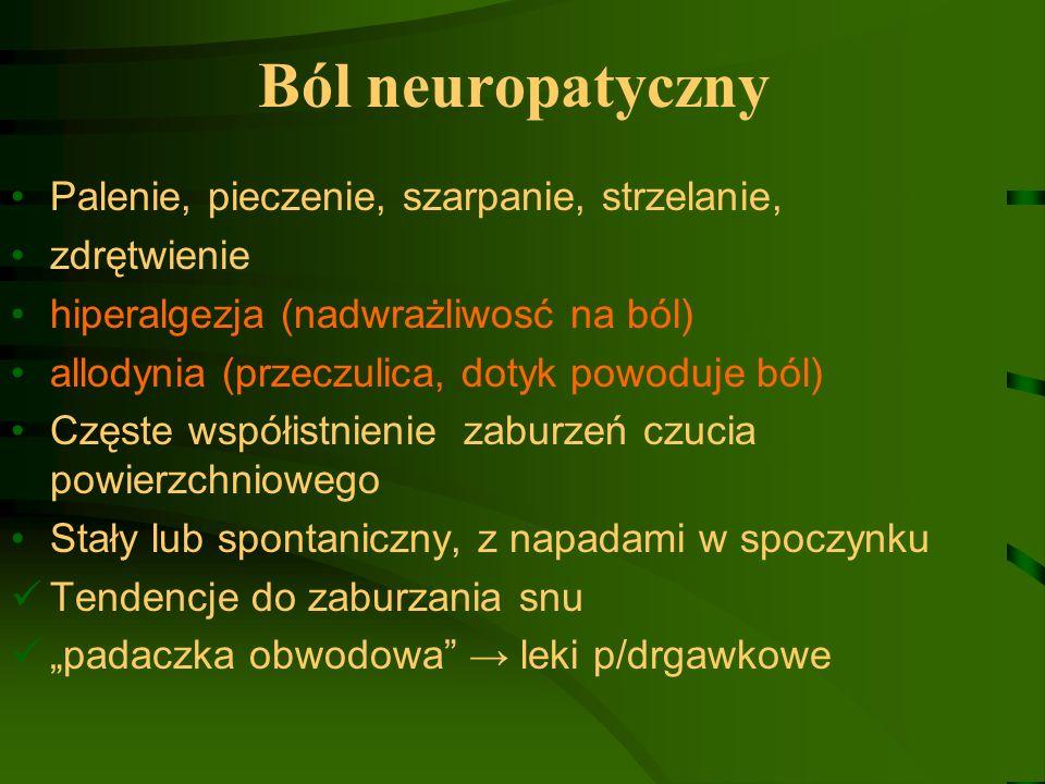 Ból neuropatyczny Palenie, pieczenie, szarpanie, strzelanie, zdrętwienie hiperalgezja (nadwrażliwosć na ból) allodynia (przeczulica, dotyk powoduje bó