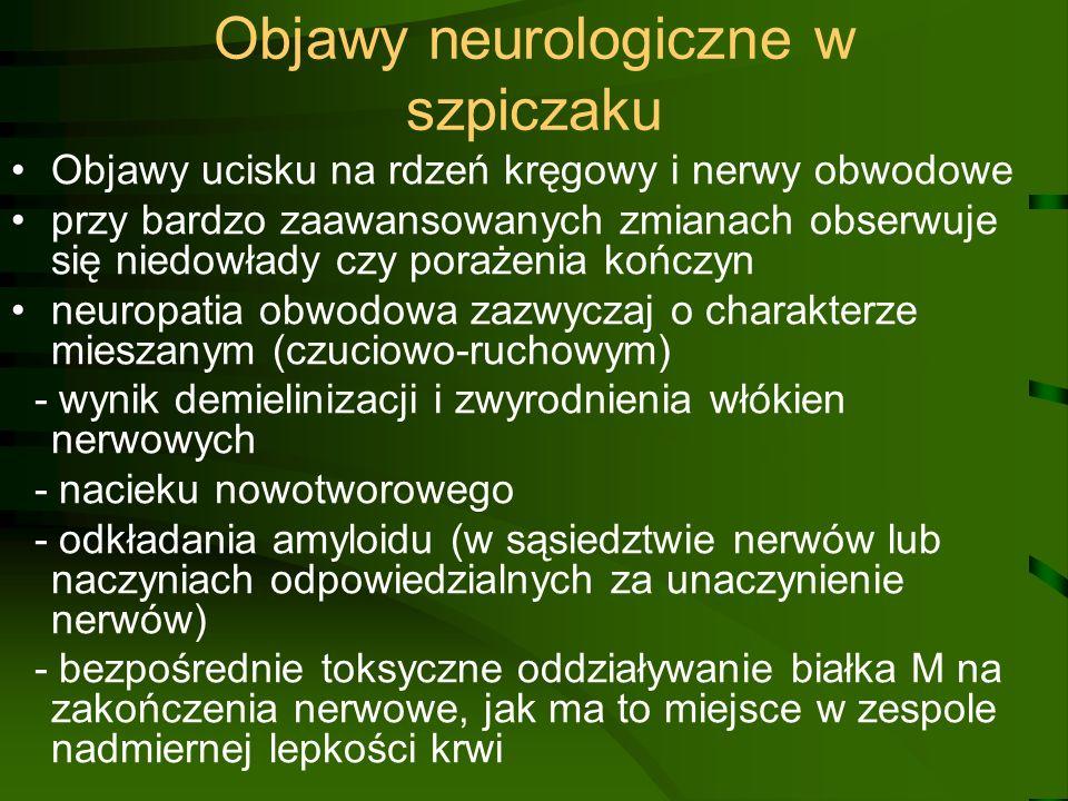 Objawy neurologiczne w szpiczaku Objawy ucisku na rdzeń kręgowy i nerwy obwodowe przy bardzo zaawansowanych zmianach obserwuje się niedowłady czy pora