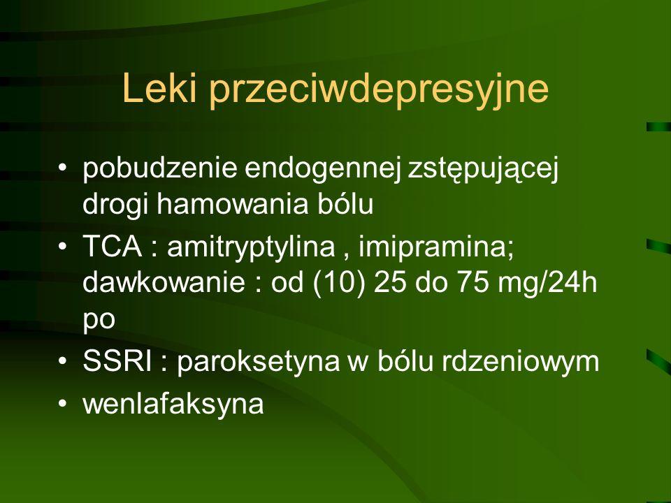 Leki przeciwdepresyjne pobudzenie endogennej zstępującej drogi hamowania bólu TCA : amitryptylina, imipramina; dawkowanie : od (10) 25 do 75 mg/24h po