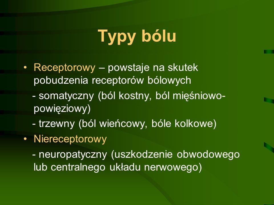 Typy bólu Receptorowy – powstaje na skutek pobudzenia receptorów bólowych - somatyczny (ból kostny, ból mięśniowo- powięziowy) - trzewny (ból wieńcowy