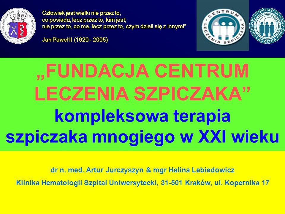 FUNDACJA CENTRUM LECZENIA SZPICZAKA kompleksowa terapia szpiczaka mnogiego w XXI wieku dr n. med. Artur Jurczyszyn & mgr Halina Lebiedowicz Klinika He
