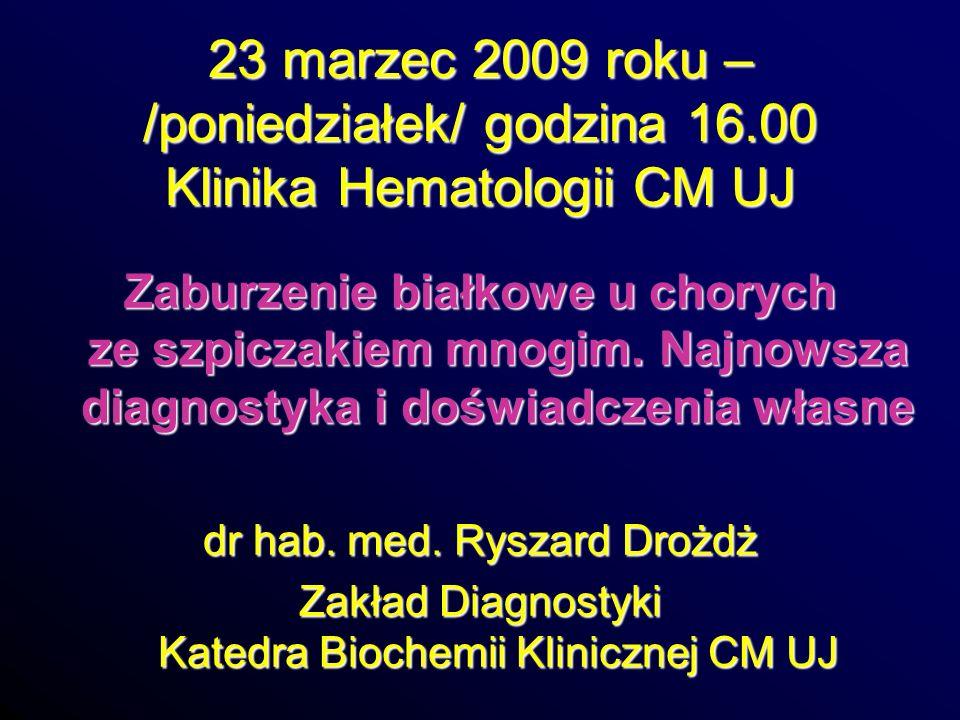 23 marzec 2009 roku – /poniedziałek/ godzina 16.00 Klinika Hematologii CM UJ Zaburzenie białkowe u chorych ze szpiczakiem mnogim. Najnowsza diagnostyk