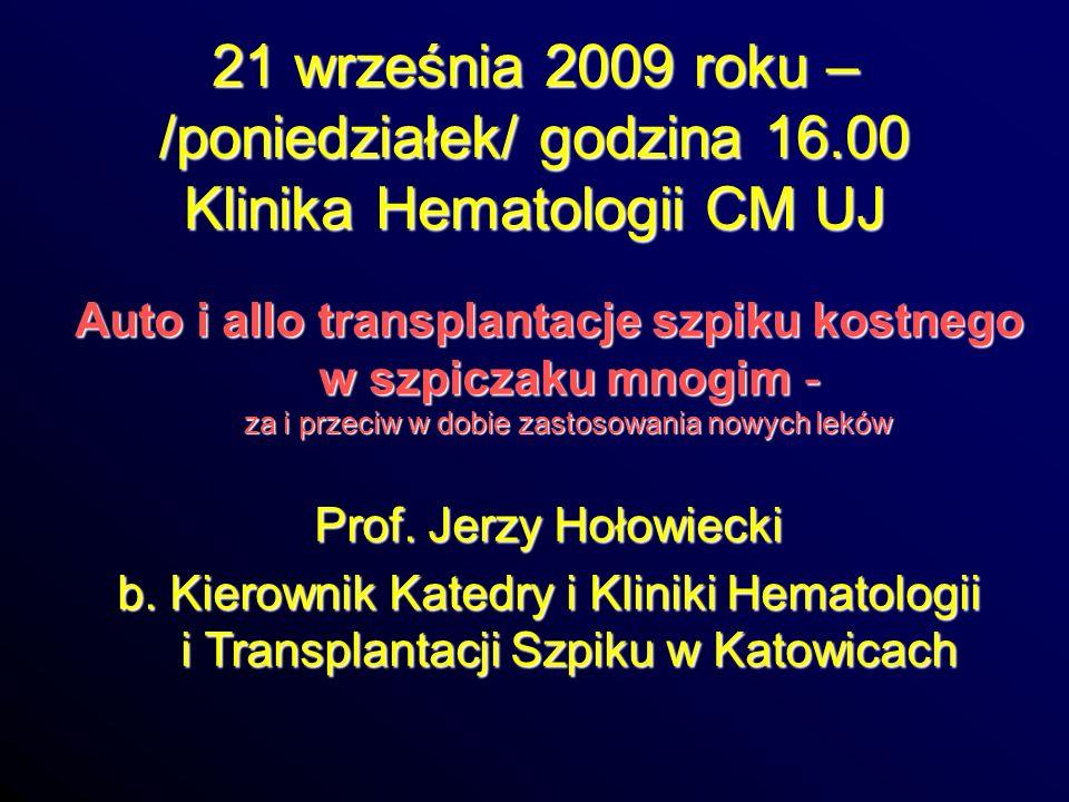 21 września 2009 roku – /poniedziałek/ godzina 16.00 Klinika Hematologii CM UJ Auto i allo transplantacje szpiku kostnego w szpiczaku mnogim - za i pr