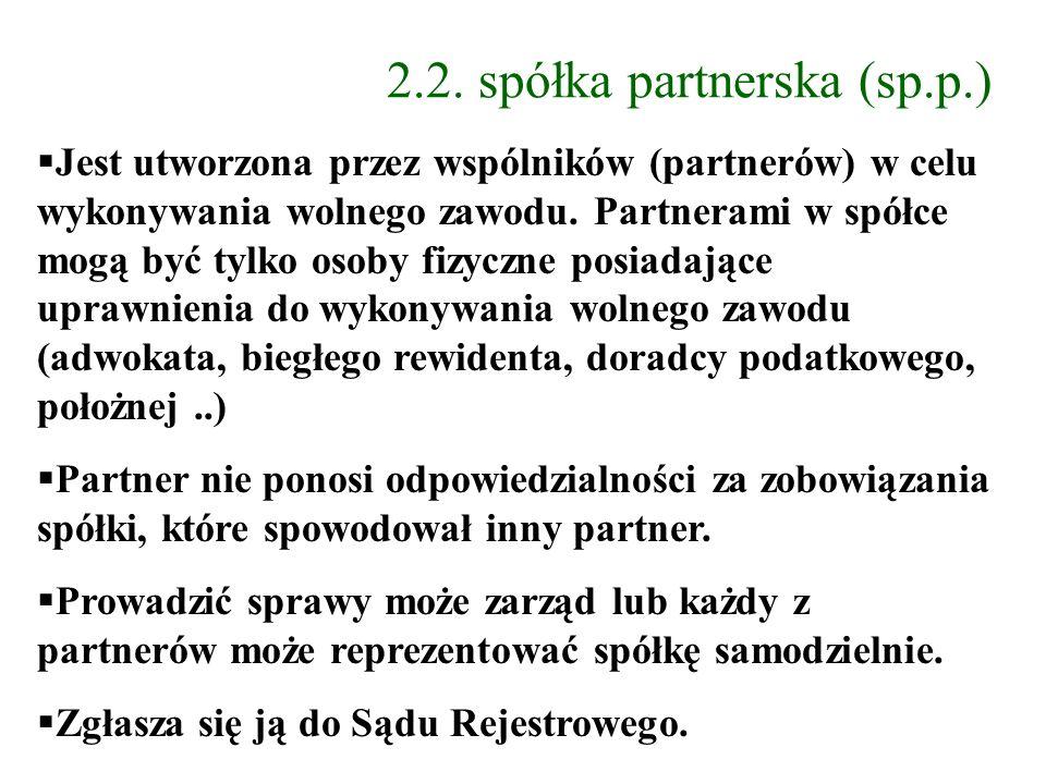 2.2. spółka partnerska (sp.p.) Jest utworzona przez wspólników (partnerów) w celu wykonywania wolnego zawodu. Partnerami w spółce mogą być tylko osoby