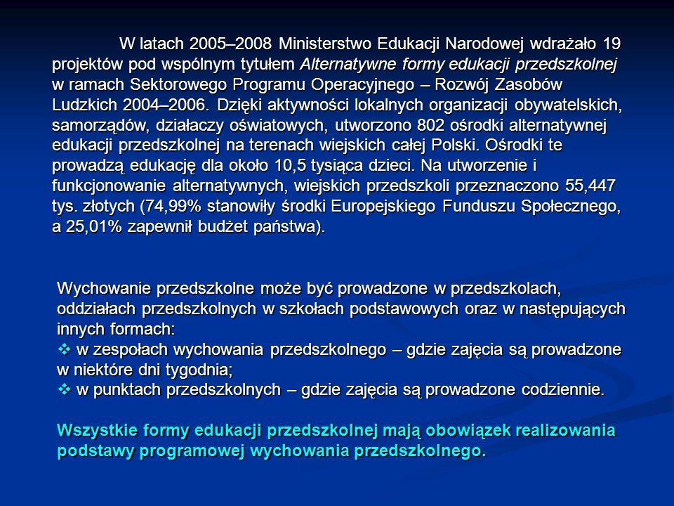 W latach 2005–2008 Ministerstwo Edukacji Narodowej wdrażało 19 projektów pod wspólnym tytułem Alternatywne formy edukacji przedszkolnej w ramach Sekto