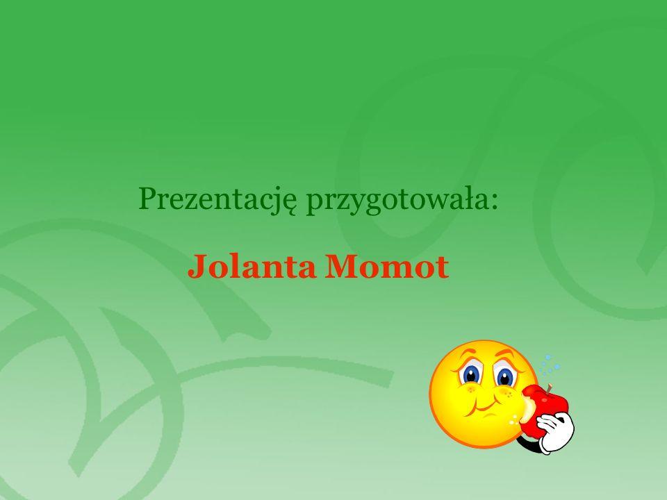 Prezentację przygotowała: Jolanta Momot