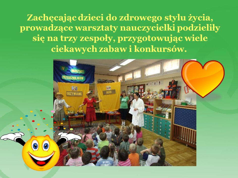 Zachęcając dzieci do zdrowego stylu życia, prowadzące warsztaty nauczycielki podzieliły się na trzy zespoły, przygotowując wiele ciekawych zabaw i kon