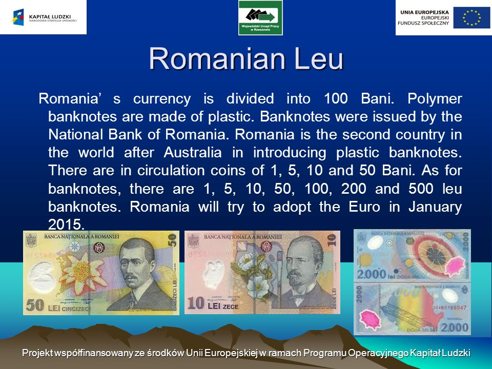 Romanian Leu Romania s currency is divided into 100 Bani.