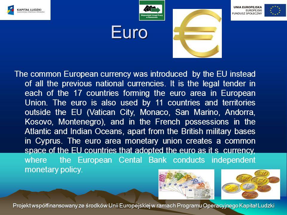 Projekt współfinansowany ze środków Unii Europejskiej w ramach Programu Operacyjnego Kapitał Ludzki Euro The common European currency was introduced by the EU instead of all the previous national currencies.
