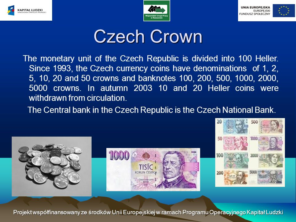 Czech Crown The monetary unit of the Czech Republic is divided into 100 Heller.