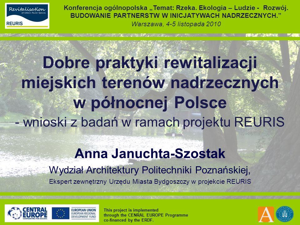 This project is implemented through the CENRAL EUROPE Programme co-financed by the ERDF. Dobre praktyki rewitalizacji miejskich terenów nadrzecznych w