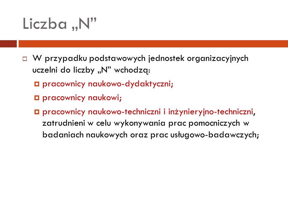 Liczba N W przypadku podstawowych jednostek organizacyjnych uczelni do liczby N wchodzą: pracownicy naukowo-dydaktyczni; pracownicy naukowi; pracownic