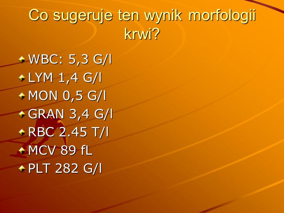 Co sugeruje ten wynik morfologii krwi? WBC: 5,3 G/l LYM 1,4 G/l MON 0,5 G/l GRAN 3,4 G/l RBC 2.45 T/l MCV 89 fL PLT 282 G/l