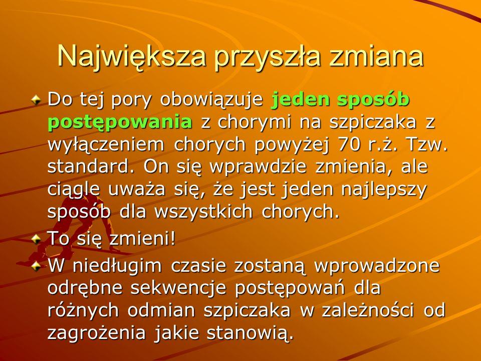 Największa przyszła zmiana Do tej pory obowiązuje jeden sposób postępowania z chorymi na szpiczaka z wyłączeniem chorych powyżej 70 r.ż. Tzw. standard