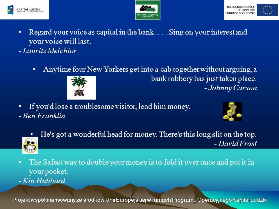 Projekt współfinansowany ze środków Unii Europejskiej w ramach Programu Operacyjnego Kapitał Ludzki Regard your voice as capital in the bank....