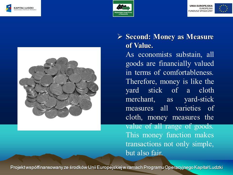Projekt współfinansowany ze środków Unii Europejskiej w ramach Programu Operacyjnego Kapitał Ludzki Second: Money as Measure of Value.